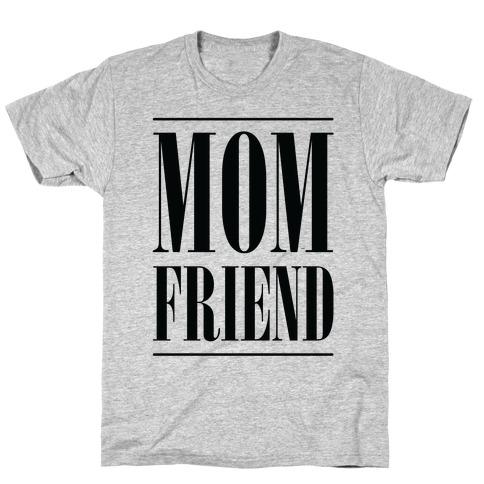 Mom Friend T-Shirt