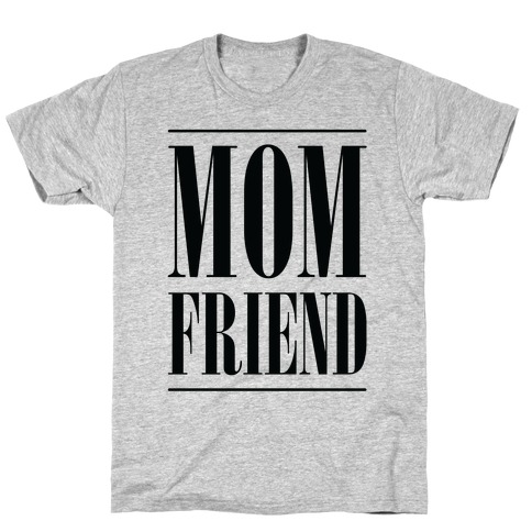 Mom Friend T-Shirt