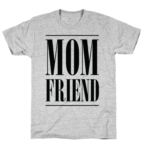 Mom Friend Mens T-Shirt
