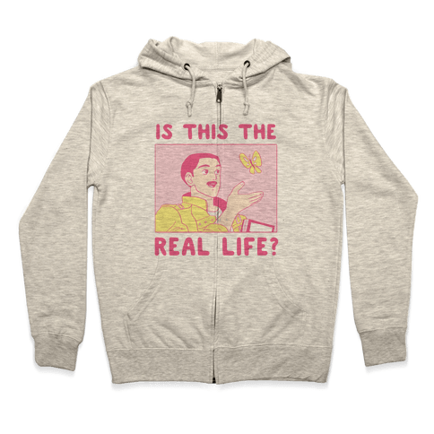 Is This the Real Life Zip Hoodie