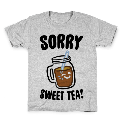Sorry Sweet Tea Parody Kids T-Shirt