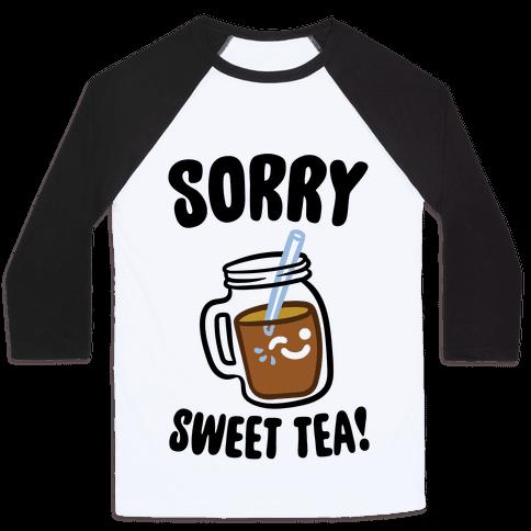 Sorry Sweet Tea Parody Baseball Tee