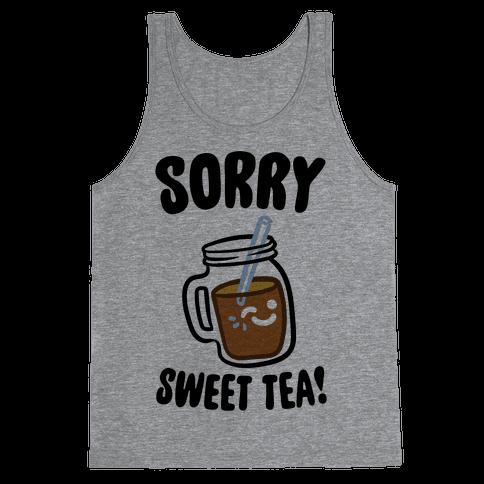 Sorry Sweet Tea Parody Tank Top