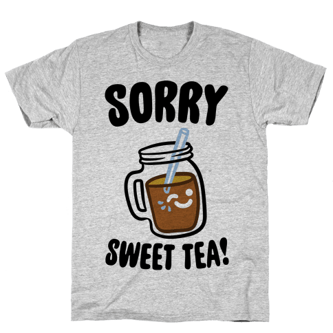 Sorry Sweet Tea Parody Mens T-Shirt