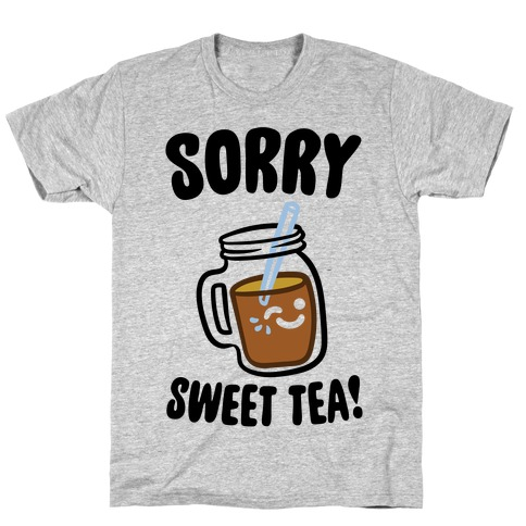 Sorry Sweet Tea Parody T-Shirt