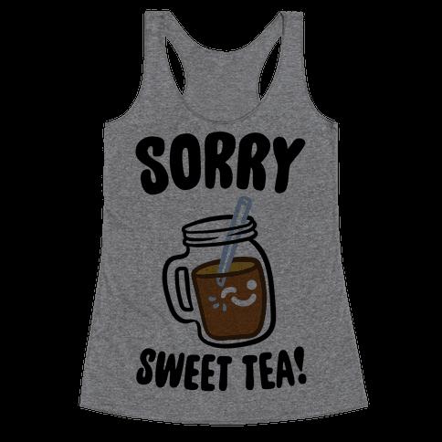 Sorry Sweet Tea Parody Racerback Tank Top