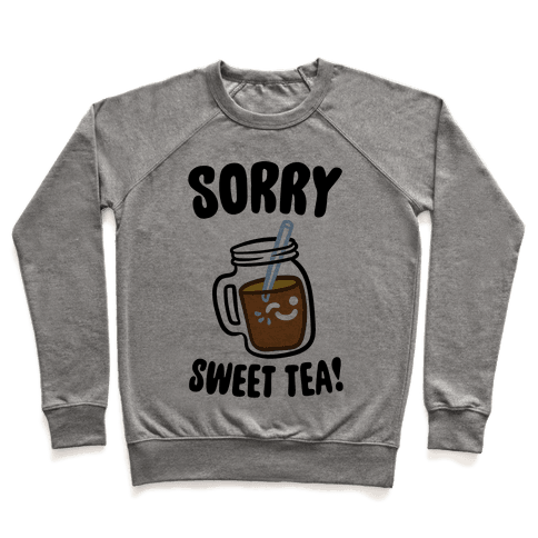 Sorry Sweet Tea Parody Pullover