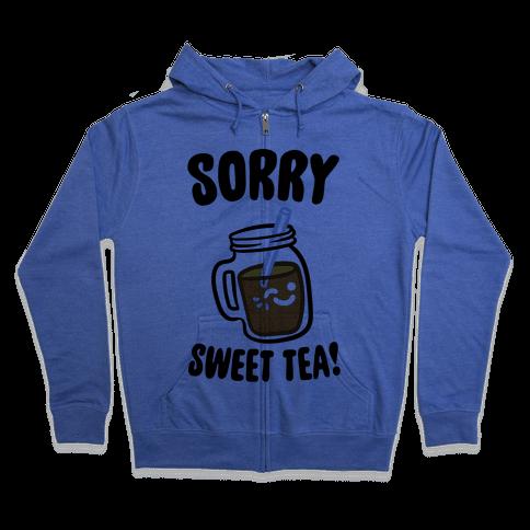 Sorry Sweet Tea Parody Zip Hoodie