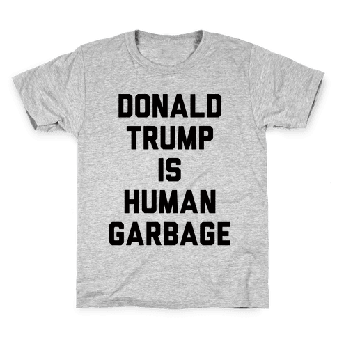 Donald Trump Is Human Garbage Kids T-Shirt