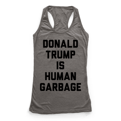 Donald Trump Is Human Garbage Racerback Tank Top