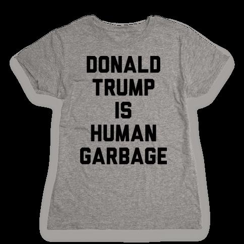 Donald Trump Is Human Garbage Womens T-Shirt