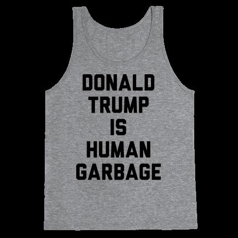 Donald Trump Is Human Garbage Tank Top