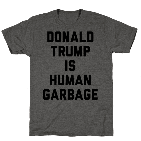 Donald Trump Is Human Garbage Mens T-Shirt