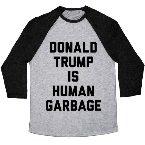 Donald Trump Is Human Garbage Baseball Tee