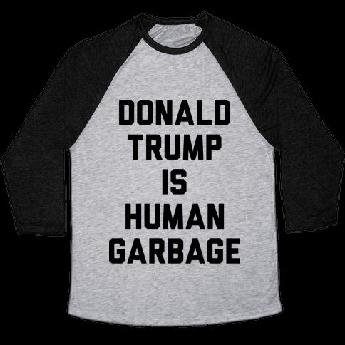 Donald Trump Is Human Garbage Baseball Tee