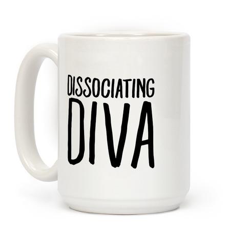 Dissociating Diva Coffee Mug
