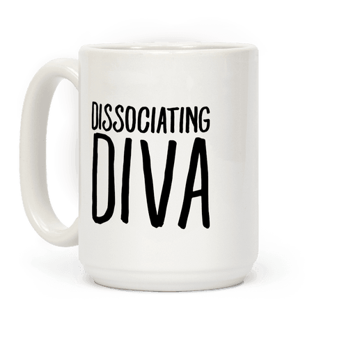 Dissociating Diva  Coffee Mug