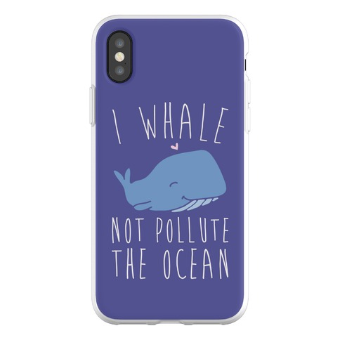 I Whale Not Pollute The Ocean Phone Flexi-Case