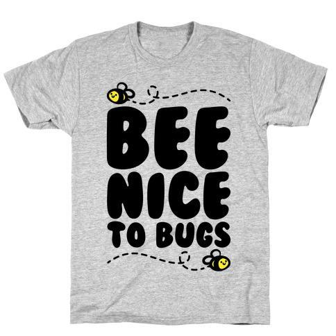 Bee Nice To Bugs T-Shirt