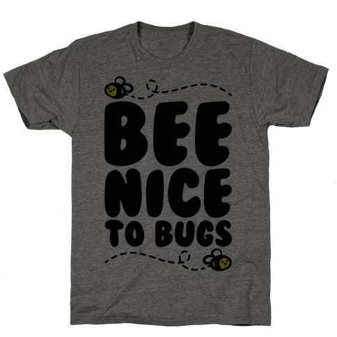 Bee Nice To Bugs T-Shirt