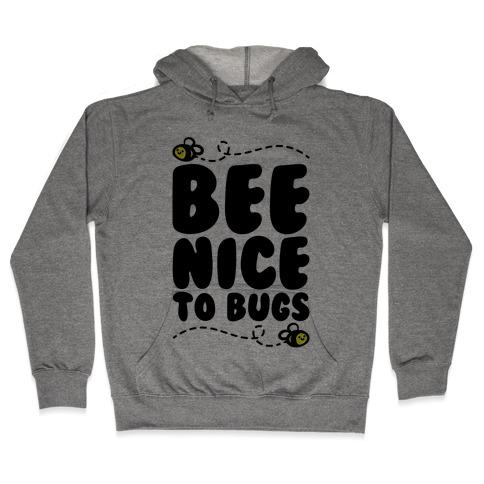Bee Nice To Bugs Hooded Sweatshirt