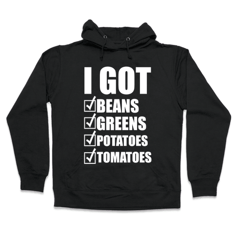 I Got Beans, Greens, Potatoes, Tomatoes Hooded Sweatshirt