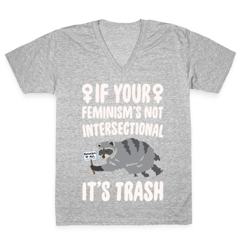 If Your Feminism's Not Intersectional It's Trash White Print V-Neck Tee Shirt