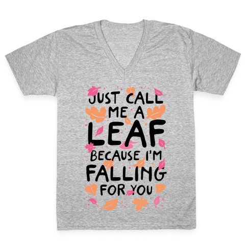 Just Call Me A Leaf Because I'm Falling For You V-Neck Tee Shirt