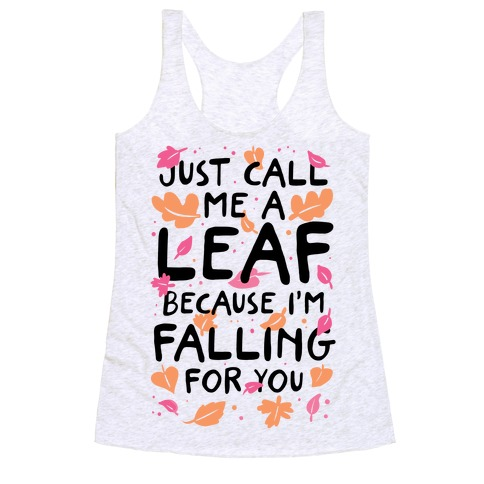 Just Call Me A Leaf Because I'm Falling For You Racerback Tank Top