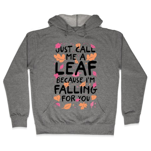 Just Call Me A Leaf Because I'm Falling For You Hooded Sweatshirt