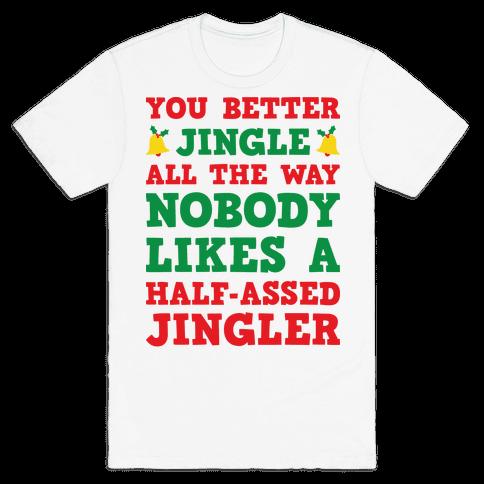 Nobody Likes A Half-Assed Jingler Mens T-Shirt