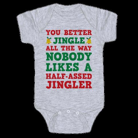 Nobody Likes A Half-Assed Jingler Baby Onesy