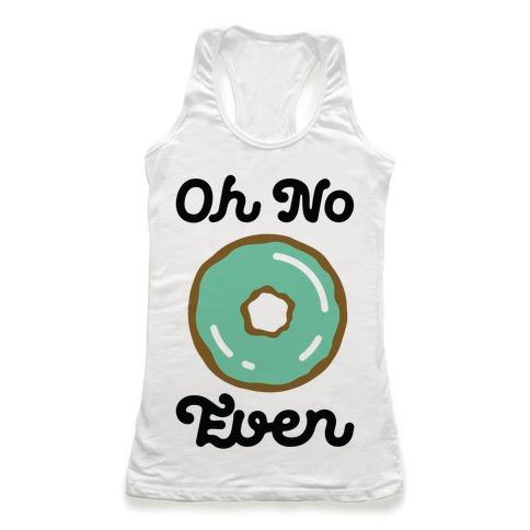 Oh No Doughnut Even Racerback Tank Top