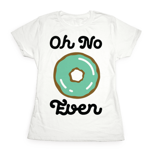 Oh No Doughnut Even Womens T-Shirt