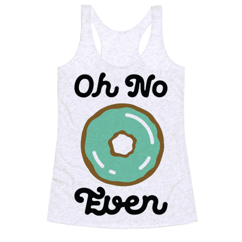 Oh No Doughnut Even Racerback Tank Top