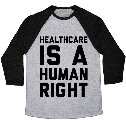 Healthcare Is A Human Right  Baseball Tee
