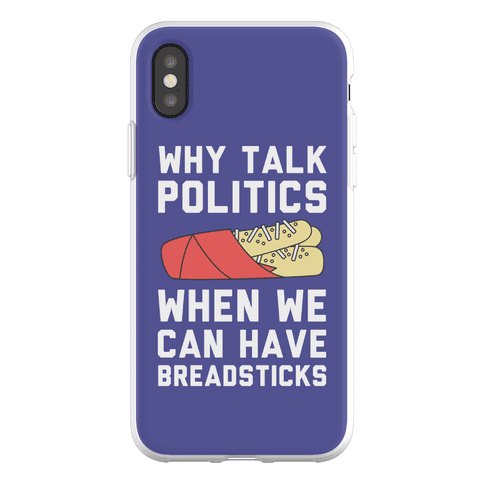 Why Talk Politics When We Can Have Breadsticks Phone Flexi-Case