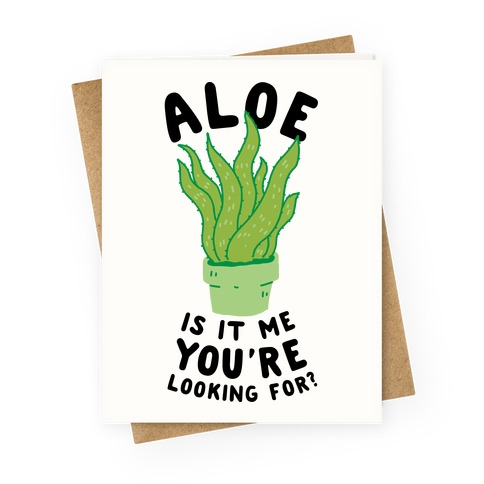 Aloe Is It Me You're Looking For Greeting Card