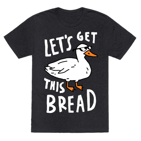 Let's Get This Bread Duck Mens T-Shirt