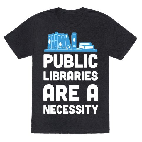 Public Libraries Are A Necessity Mens T-Shirt