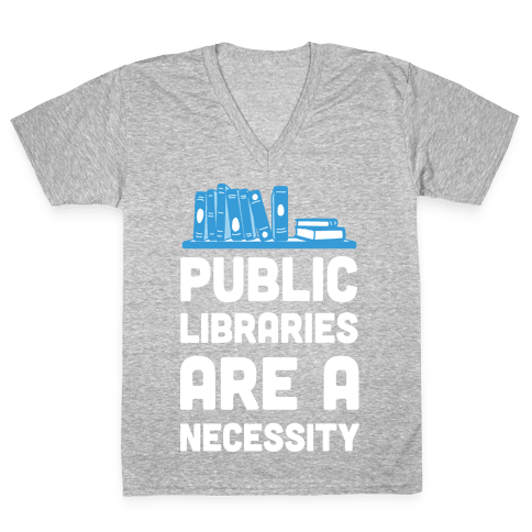Public Libraries Are A Necessity V-Neck Tee Shirt