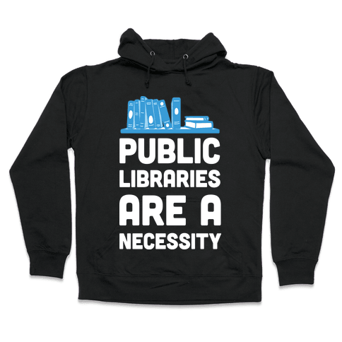 Public Libraries Are A Necessity Hooded Sweatshirt