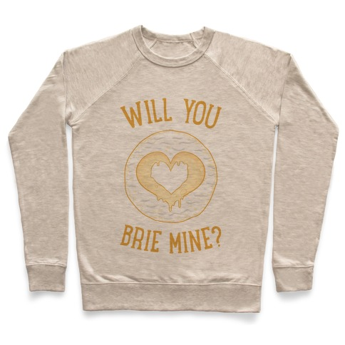 Will You Brie Mine? Pullover
