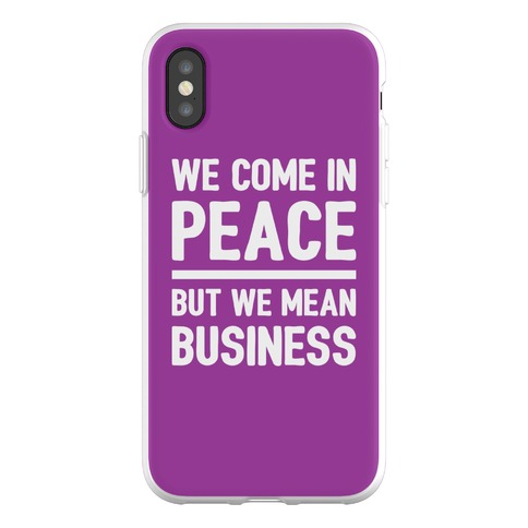 We Come In Peace But We Mean Business Phone Flexi-Case
