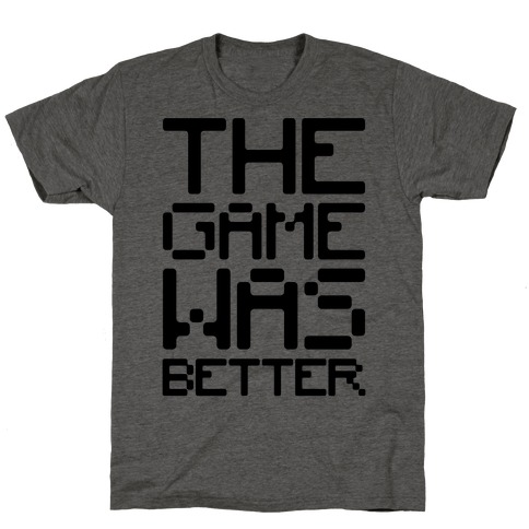 The Game Was Better T-Shirt