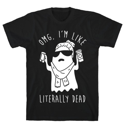 OMG I'm Like Literally Dead Ghost T-Shirt
