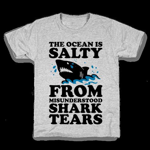 The Ocean Is Salty From Misunderstood Shark Tears Kids T-Shirt
