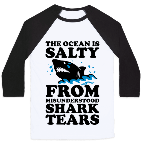 The Ocean Is Salty From Misunderstood Shark Tears Baseball Tee