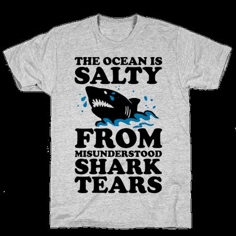 The Ocean Is Salty From Misunderstood Shark Tears Mens T-Shirt