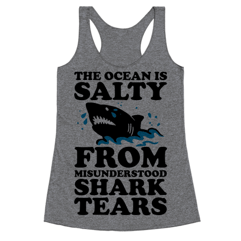 The Ocean Is Salty From Misunderstood Shark Tears Racerback Tank Top